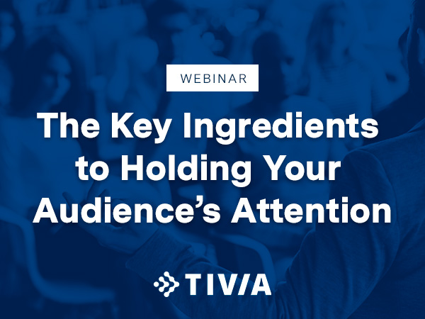 Webinar: The Key Ingredients to Holding Your Audience's Attention